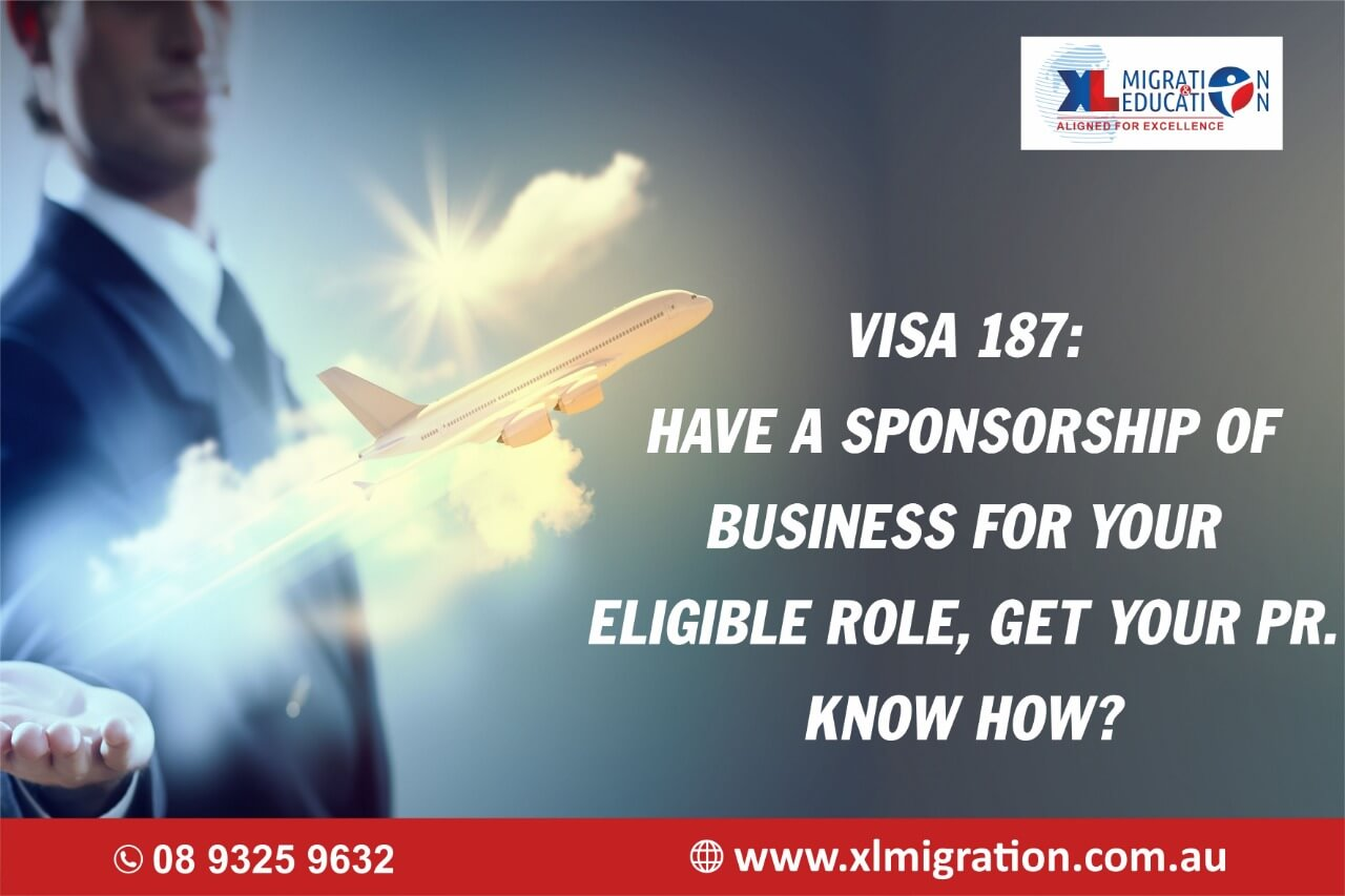 Visa 187: Have a sponsorship of business for your eligible role; get your PR. Know how?